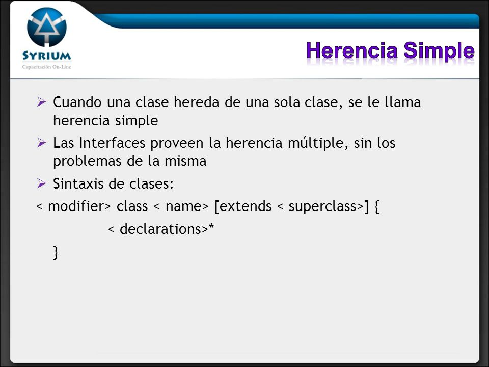 Herencia Simple Cuando una clase hereda de una sola clase, se le llama herencia simple.