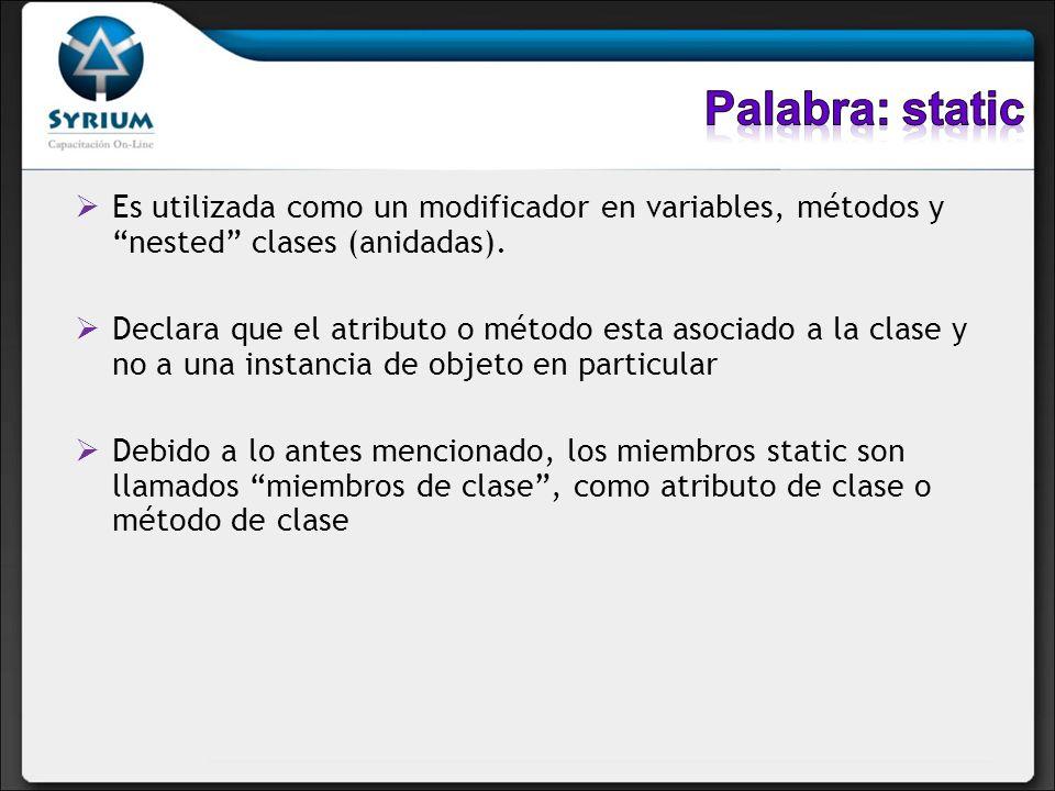 Palabra: static Es utilizada como un modificador en variables, métodos y nested clases (anidadas).