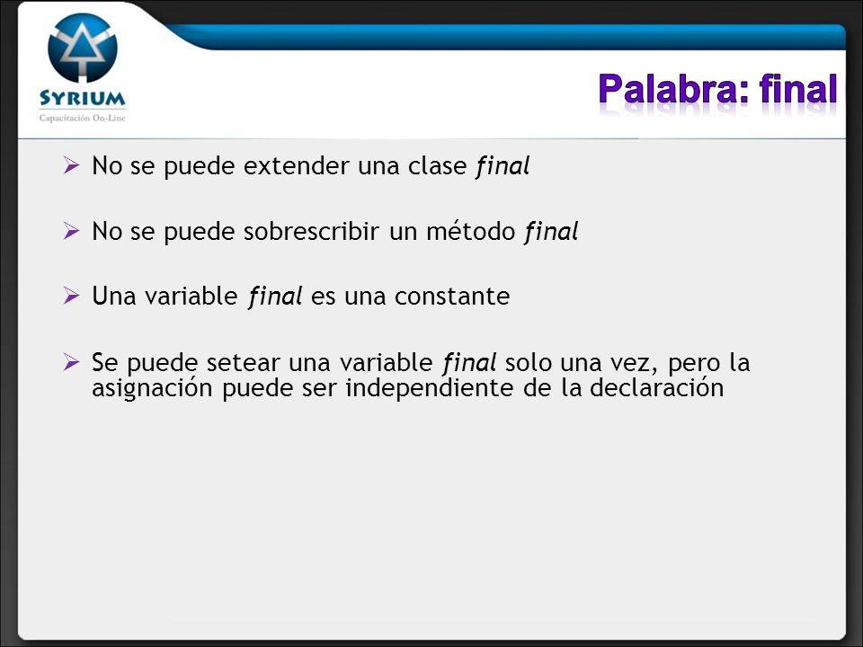 Palabra: final No se puede extender una clase final