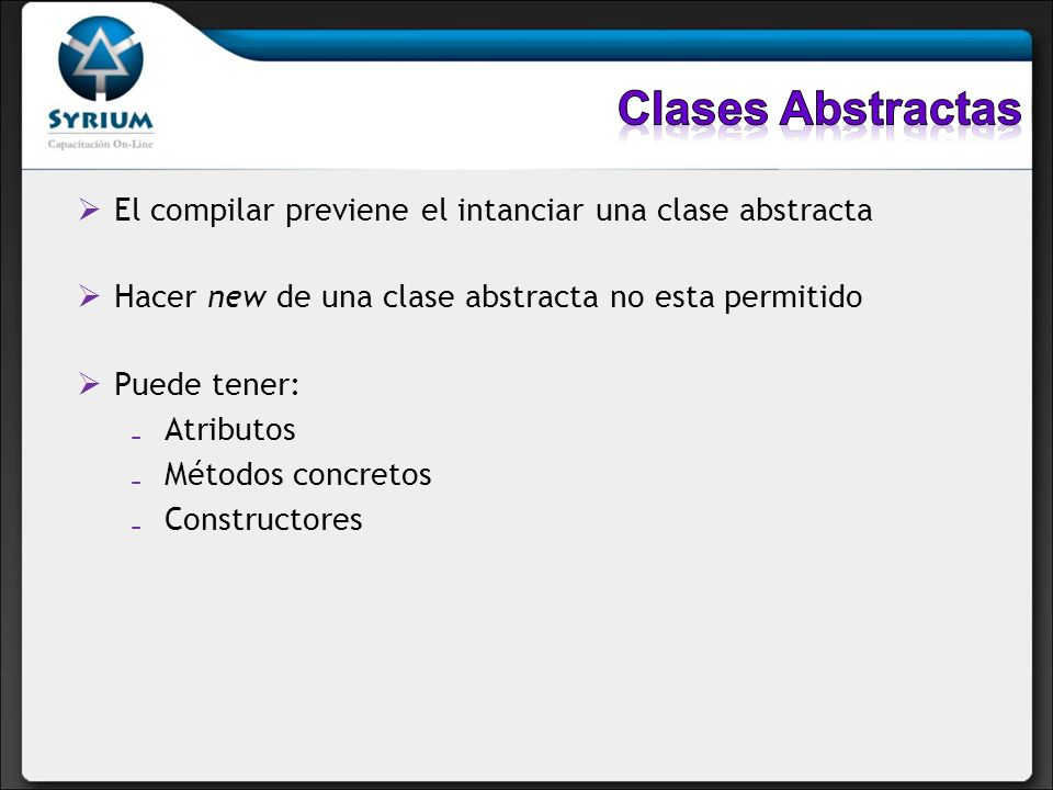 Clases Abstractas El compilar previene el intanciar una clase abstracta. Hacer new de una clase abstracta no esta permitido.