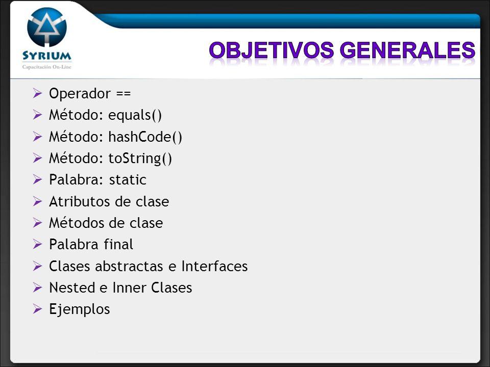 Objetivos generales Operador == Método: equals() Método: hashCode()