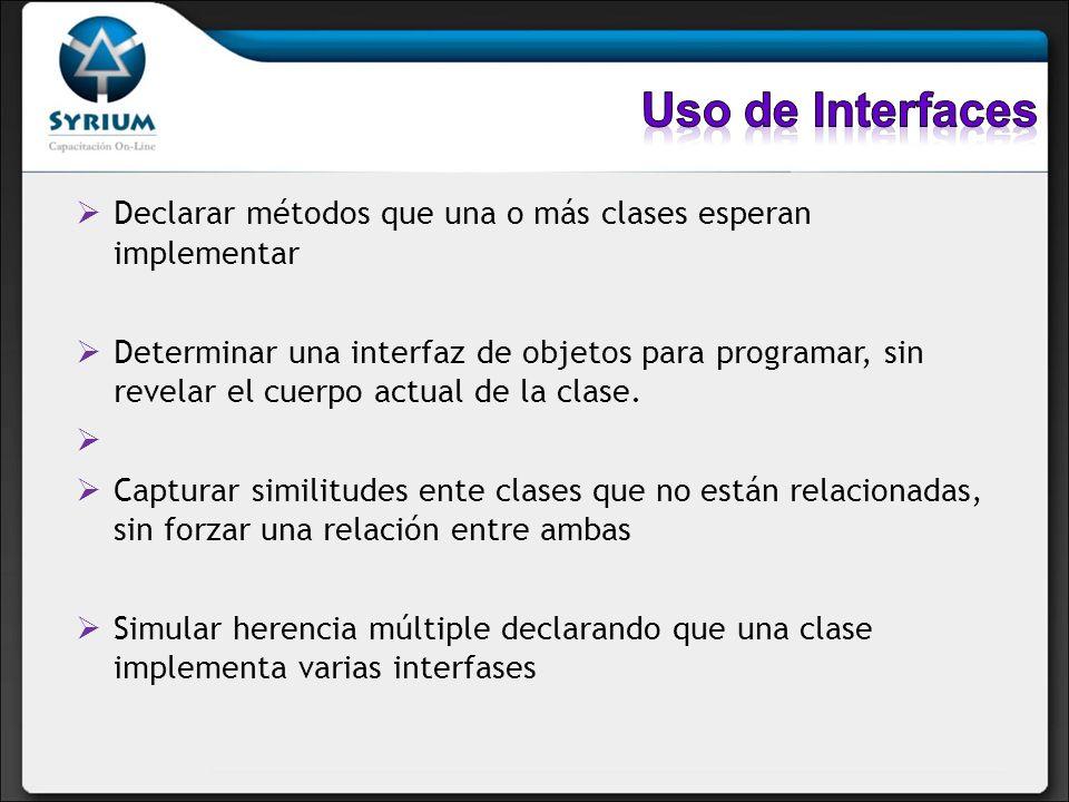 Uso de Interfaces Declarar métodos que una o más clases esperan implementar.