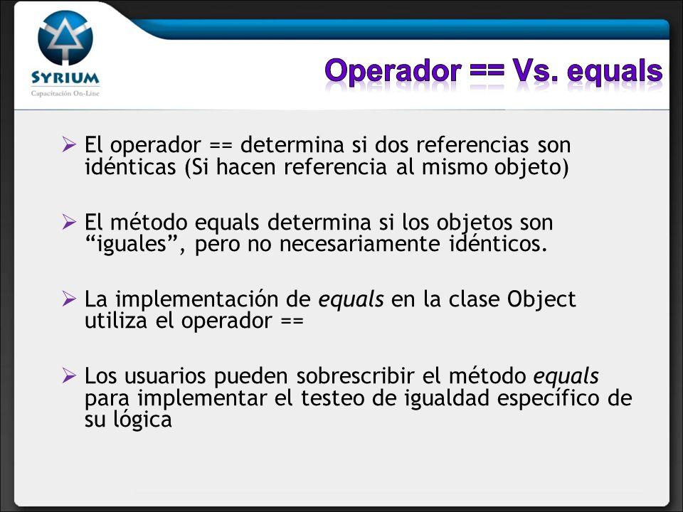 Operador == Vs. equals El operador == determina si dos referencias son idénticas (Si hacen referencia al mismo objeto)