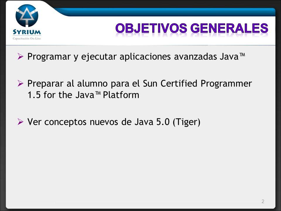 Objetivos generales Programar y ejecutar aplicaciones avanzadas Java™