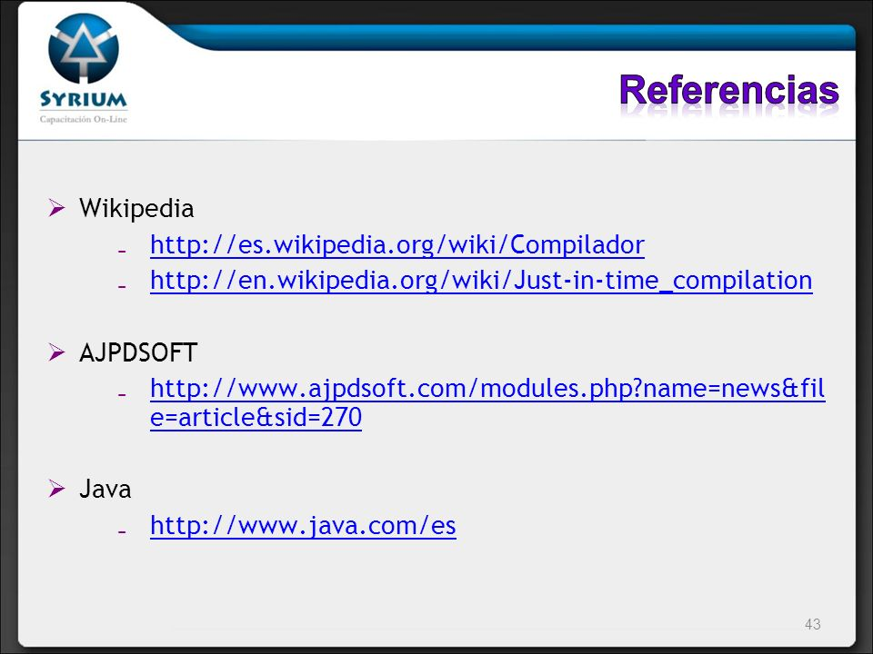 Referencias Wikipedia http://es.wikipedia.org/wiki/Compilador