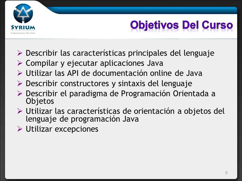 Objetivos Del Curso Describir las características principales del lenguaje. Compilar y ejecutar aplicaciones Java.