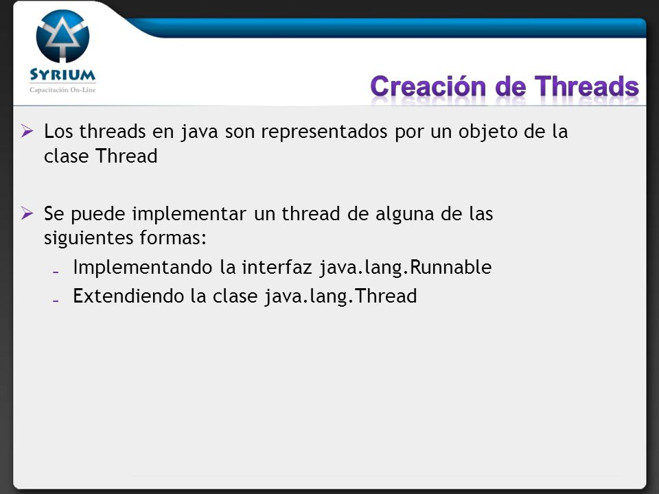 Creación de Threads Los threads en java son representados por un objeto de la clase Thread.