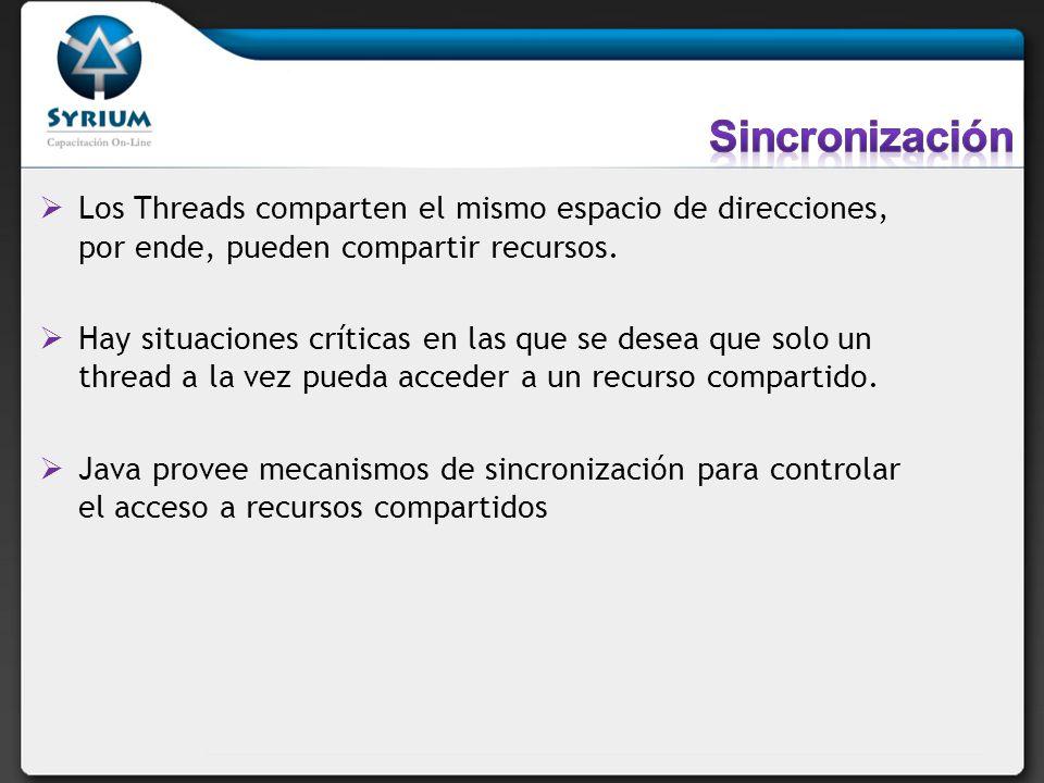 Sincronización Los Threads comparten el mismo espacio de direcciones, por ende, pueden compartir recursos.