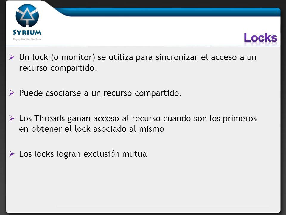 Locks Un lock (o monitor) se utiliza para sincronizar el acceso a un recurso compartido. Puede asociarse a un recurso compartido.