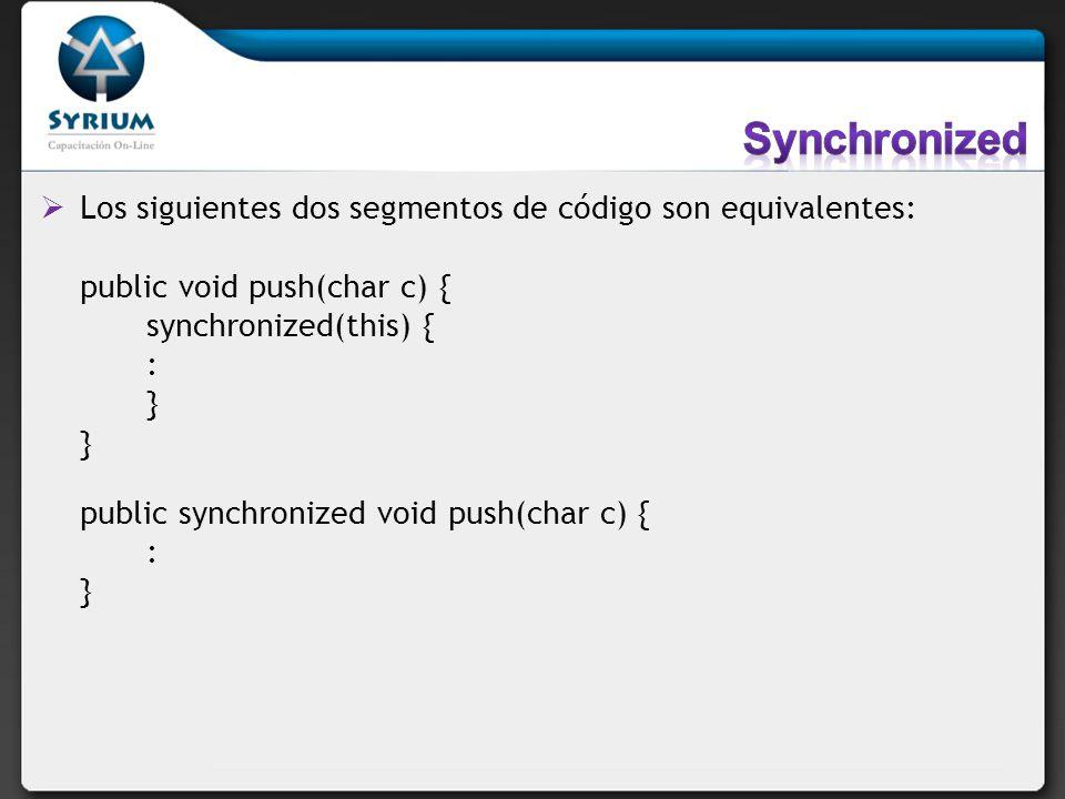 Synchronized Los siguientes dos segmentos de código son equivalentes: