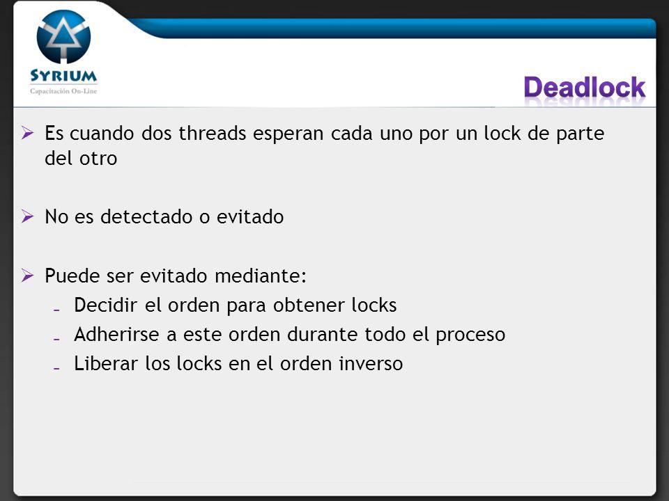 Deadlock Es cuando dos threads esperan cada uno por un lock de parte del otro. No es detectado o evitado.