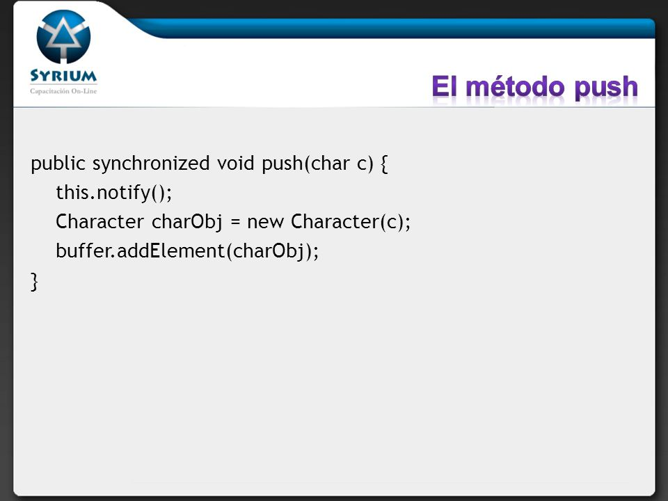 El método push public synchronized void push(char c) { this.notify();