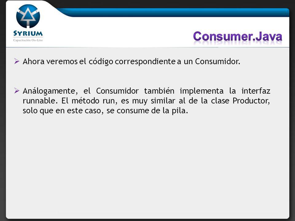 Consumer.Java Ahora veremos el código correspondiente a un Consumidor.