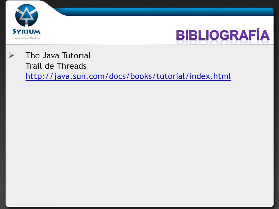 Bibliografía The Java Tutorial Trail de Threads http://java.sun.com/docs/books/tutorial/index.html
