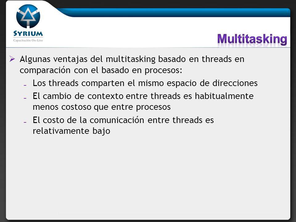 Multitasking Algunas ventajas del multitasking basado en threads en comparación con el basado en procesos: