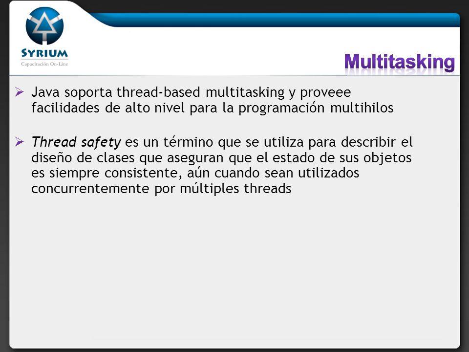 Multitasking Java soporta thread-based multitasking y proveee facilidades de alto nivel para la programación multihilos.