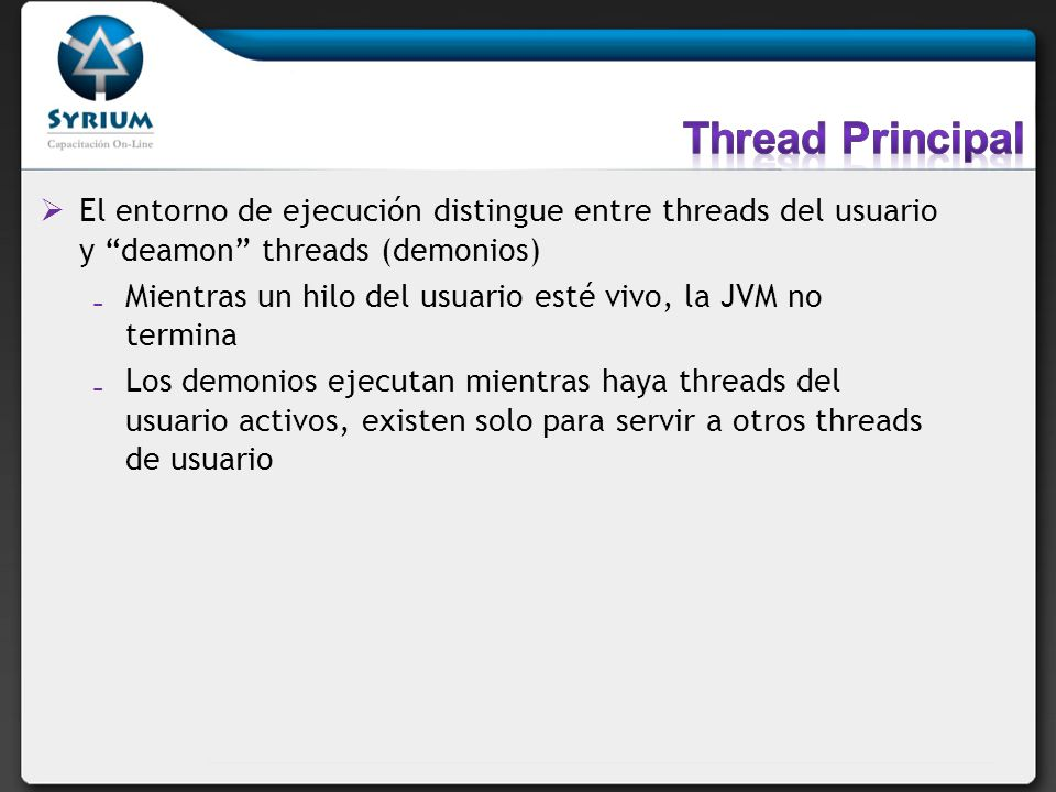 Thread Principal El entorno de ejecución distingue entre threads del usuario y deamon threads (demonios)