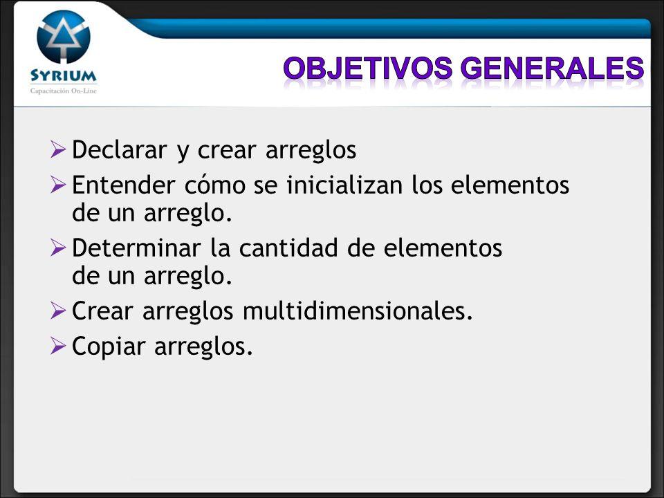 Objetivos generales Declarar y crear arreglos
