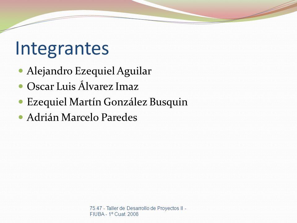 Integrantes Alejandro Ezequiel Aguilar Oscar Luis Álvarez Imaz