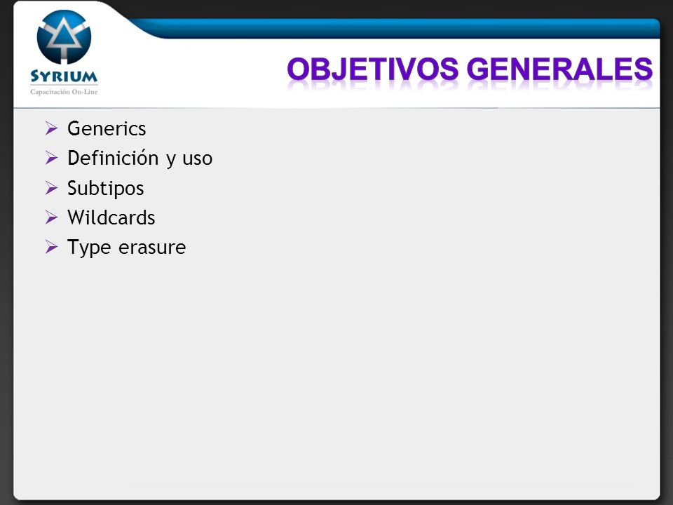 Objetivos generales Generics Definición y uso Subtipos Wildcards