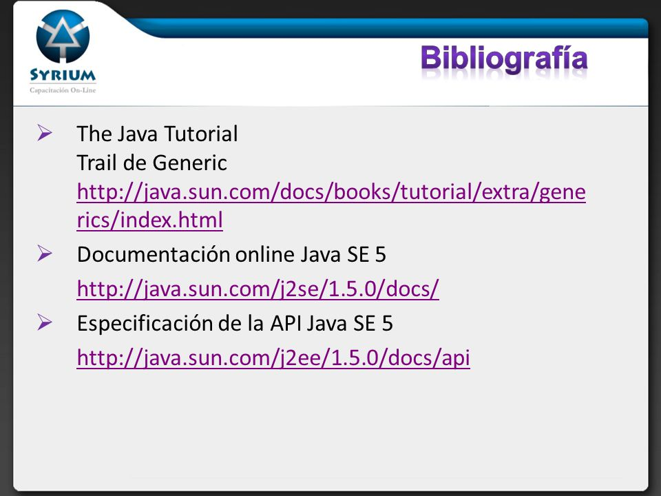 Bibliografía The Java Tutorial Trail de Generic http://java.sun.com/docs/books/tutorial/extra/generics/index.html.