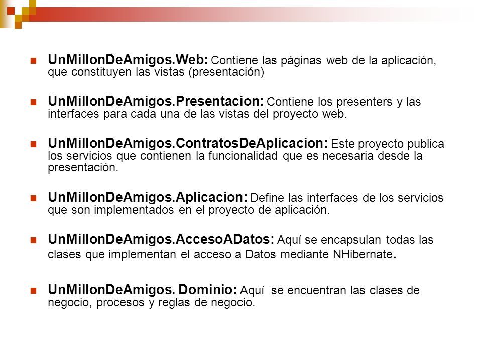 UnMillonDeAmigos.Web: Contiene las páginas web de la aplicación, que constituyen las vistas (presentación)