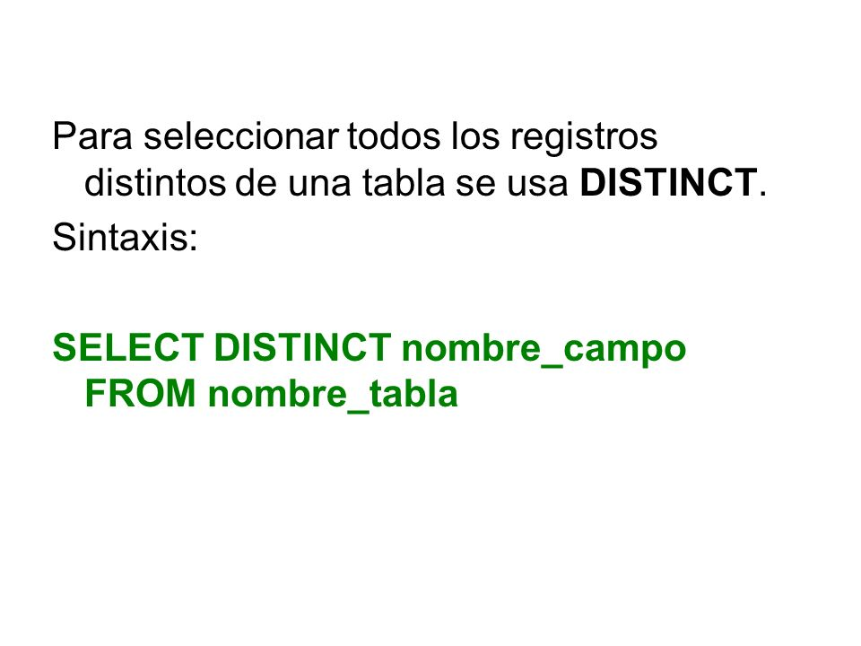 Para seleccionar todos los registros distintos de una tabla se usa DISTINCT.