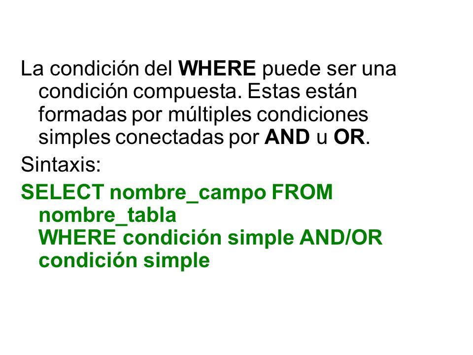 La condición del WHERE puede ser una condición compuesta