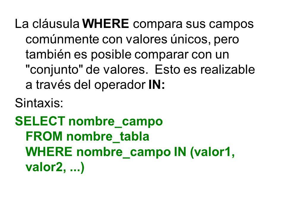 La cláusula WHERE compara sus campos comúnmente con valores únicos, pero también es posible comparar con un conjunto de valores. Esto es realizable a través del operador IN: