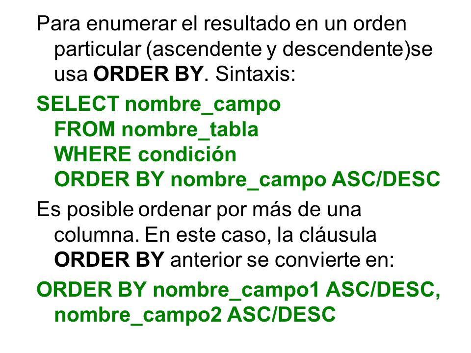 ORDER BY nombre_campo1 ASC/DESC, nombre_campo2 ASC/DESC