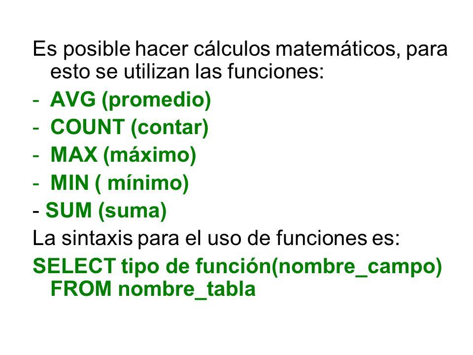 Es posible hacer cálculos matemáticos, para esto se utilizan las funciones: