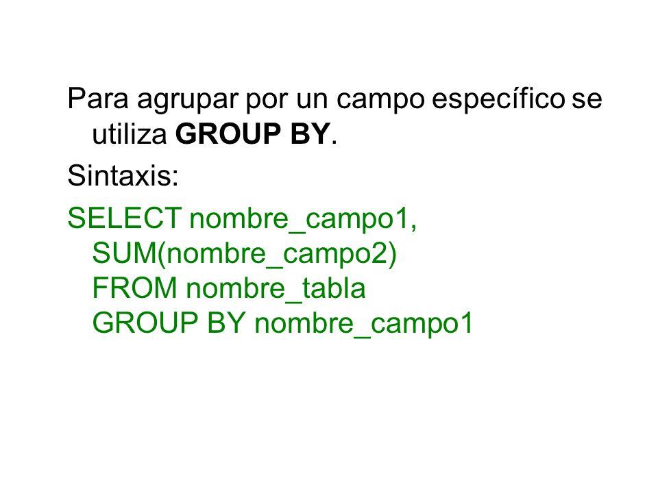 Para agrupar por un campo específico se utiliza GROUP BY.