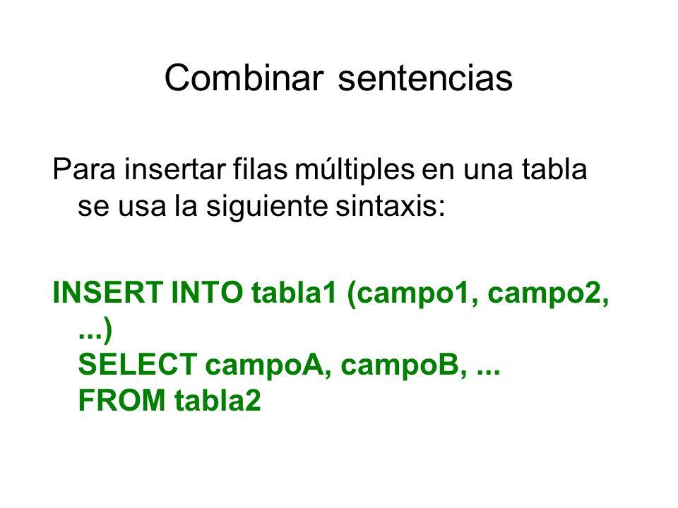 Combinar sentencias Para insertar filas múltiples en una tabla se usa la siguiente sintaxis: