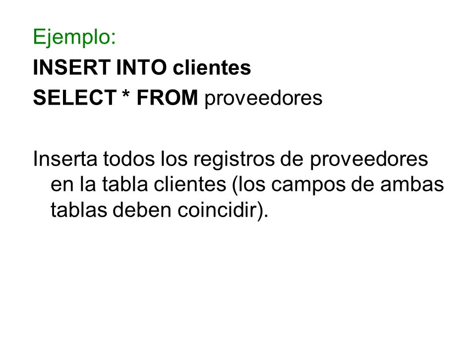 Ejemplo: INSERT INTO clientes. SELECT * FROM proveedores.