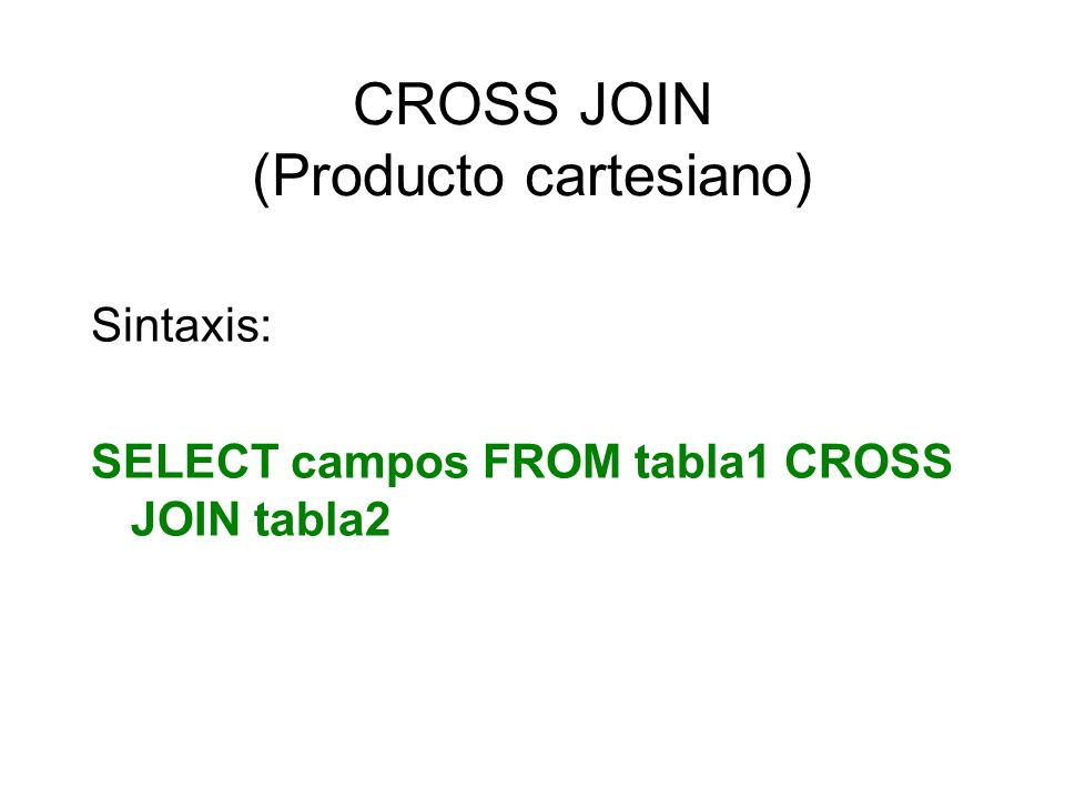 CROSS JOIN (Producto cartesiano)