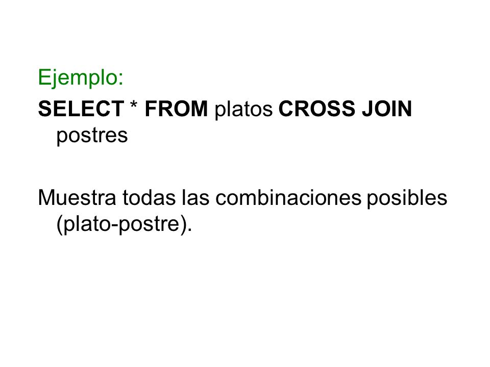 Ejemplo: SELECT * FROM platos CROSS JOIN postres.
