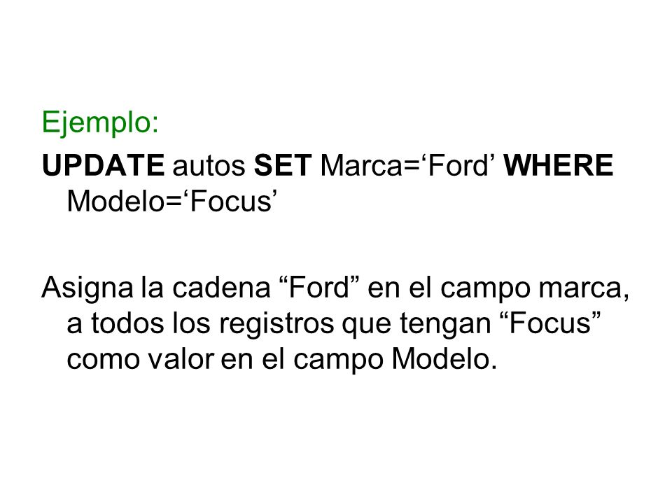Ejemplo:UPDATE autos SET Marca='Ford' WHERE Modelo='Focus'
