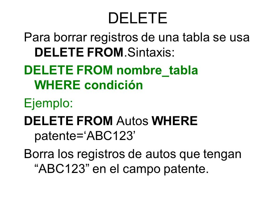 DELETE Para borrar registros de una tabla se usa DELETE FROM.Sintaxis: