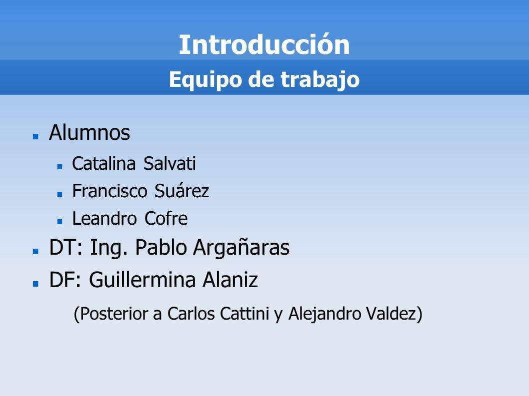 Introducción Equipo de trabajo Alumnos DT: Ing. Pablo Argañaras