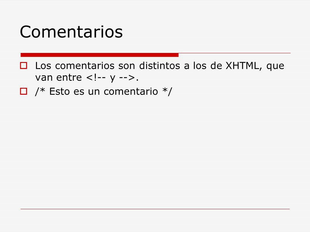 ComentariosLos comentarios son distintos a los de XHTML, que van entre <!-- y -->.