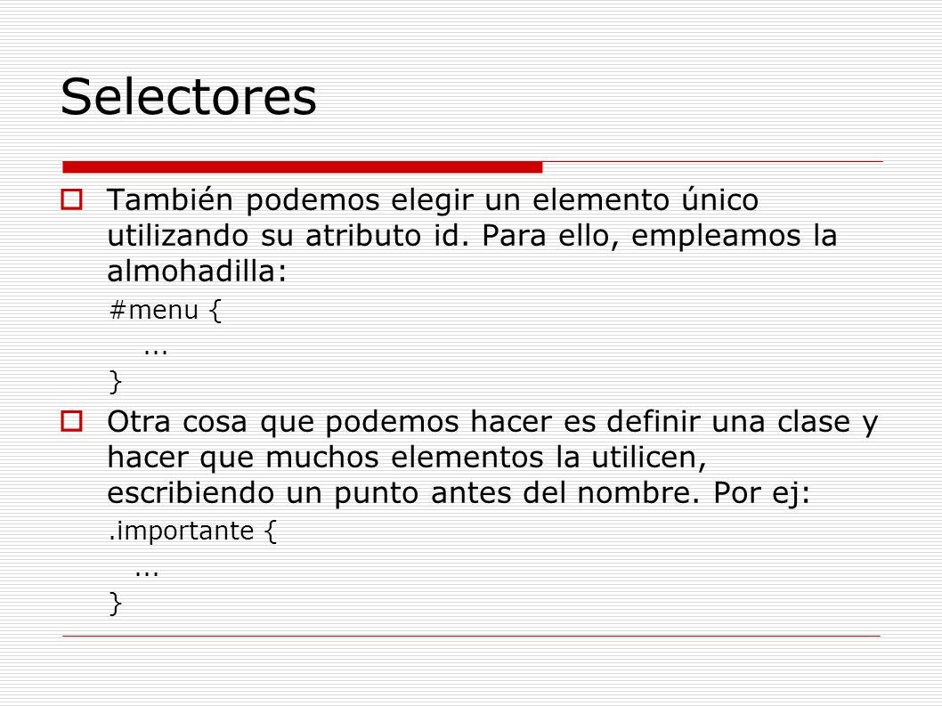 SelectoresTambién podemos elegir un elemento único utilizando su atributo id. Para ello, empleamos la almohadilla:
