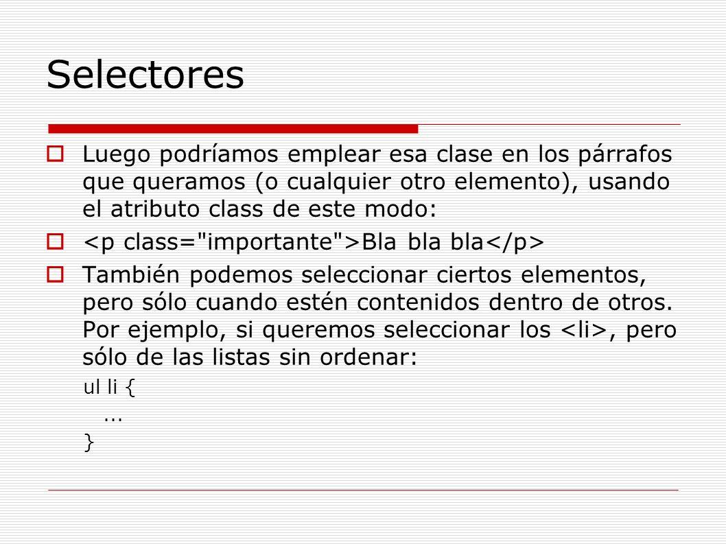 Selectores Luego podríamos emplear esa clase en los párrafos que queramos (o cualquier otro elemento), usando el atributo class de este modo: