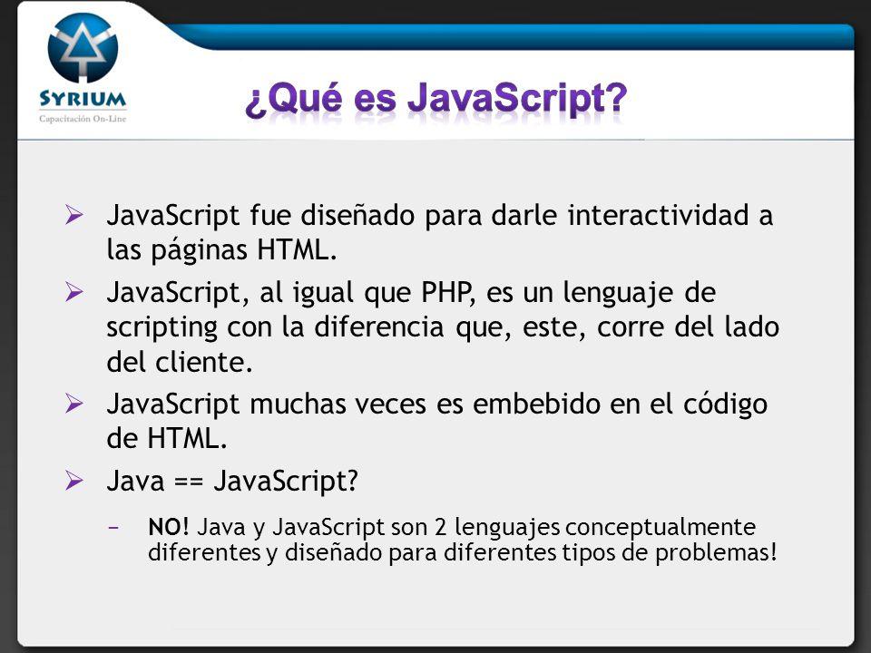 ¿Qué es JavaScript JavaScript fue diseñado para darle interactividad a las páginas HTML.