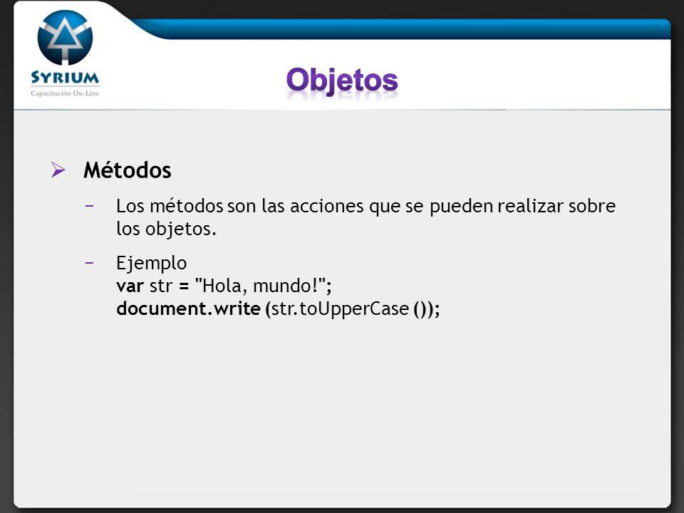 Objetos Métodos. Los métodos son las acciones que se pueden realizar sobre los objetos.