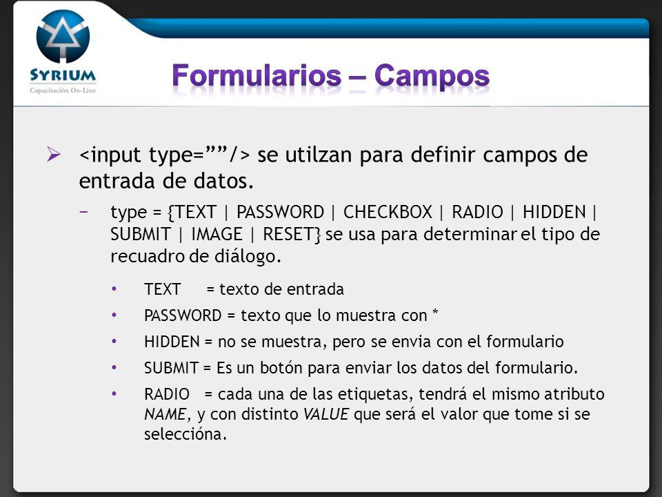 Formularios – Campos <input type= /> se utilzan para definir campos de entrada de datos.