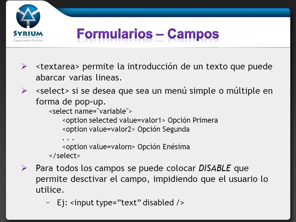 Formularios – Campos <textarea> permite la introducción de un texto que puede abarcar varias lineas.