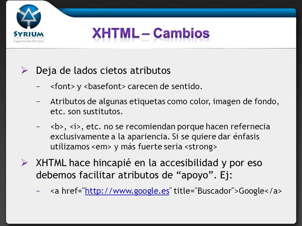 XHTML – Cambios Deja de lados cietos atributos