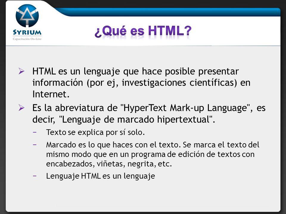 ¿Qué es HTML HTML es un lenguaje que hace posible presentar información (por ej, investigaciones científicas) en Internet.