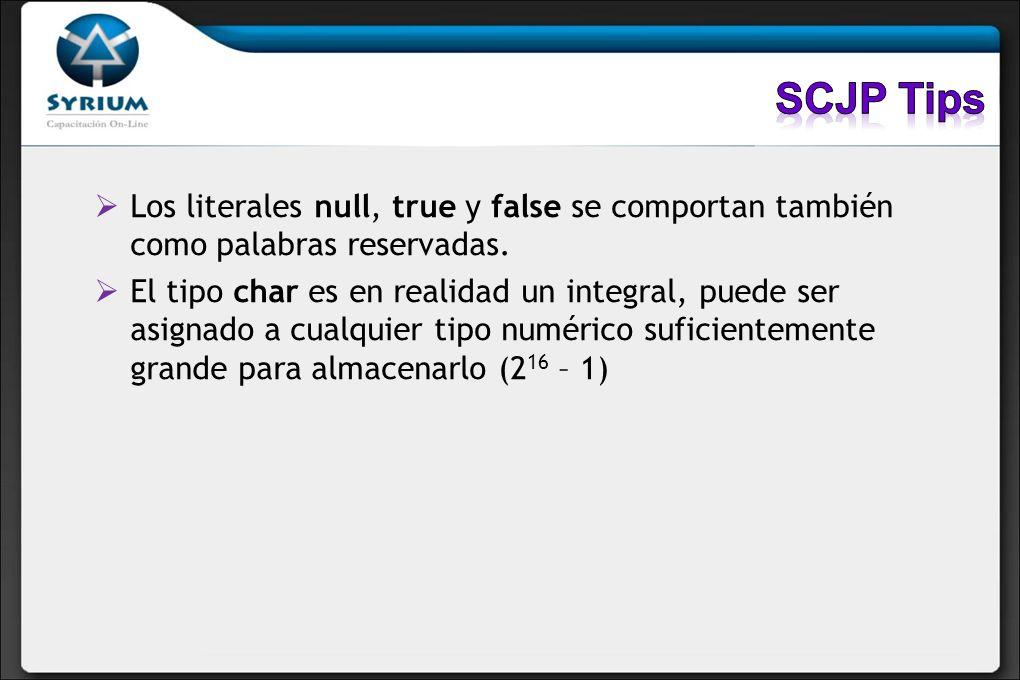 SCJP Tips Los literales null, true y false se comportan también como palabras reservadas.