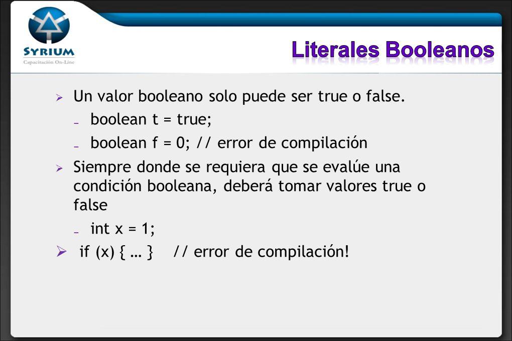 Literales Booleanos Un valor booleano solo puede ser true o false.